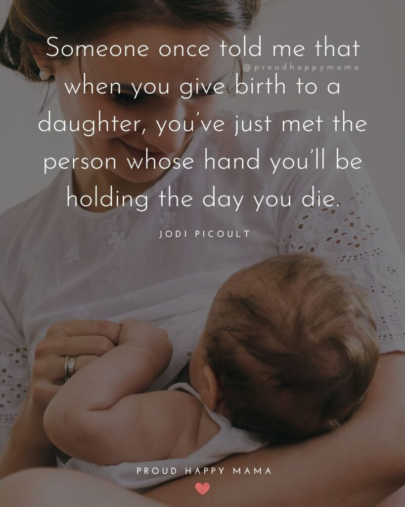 Mother Daughter Quotes - Someone once told me that when you give birth to a daughter, you've just met the person whose hand you'll be