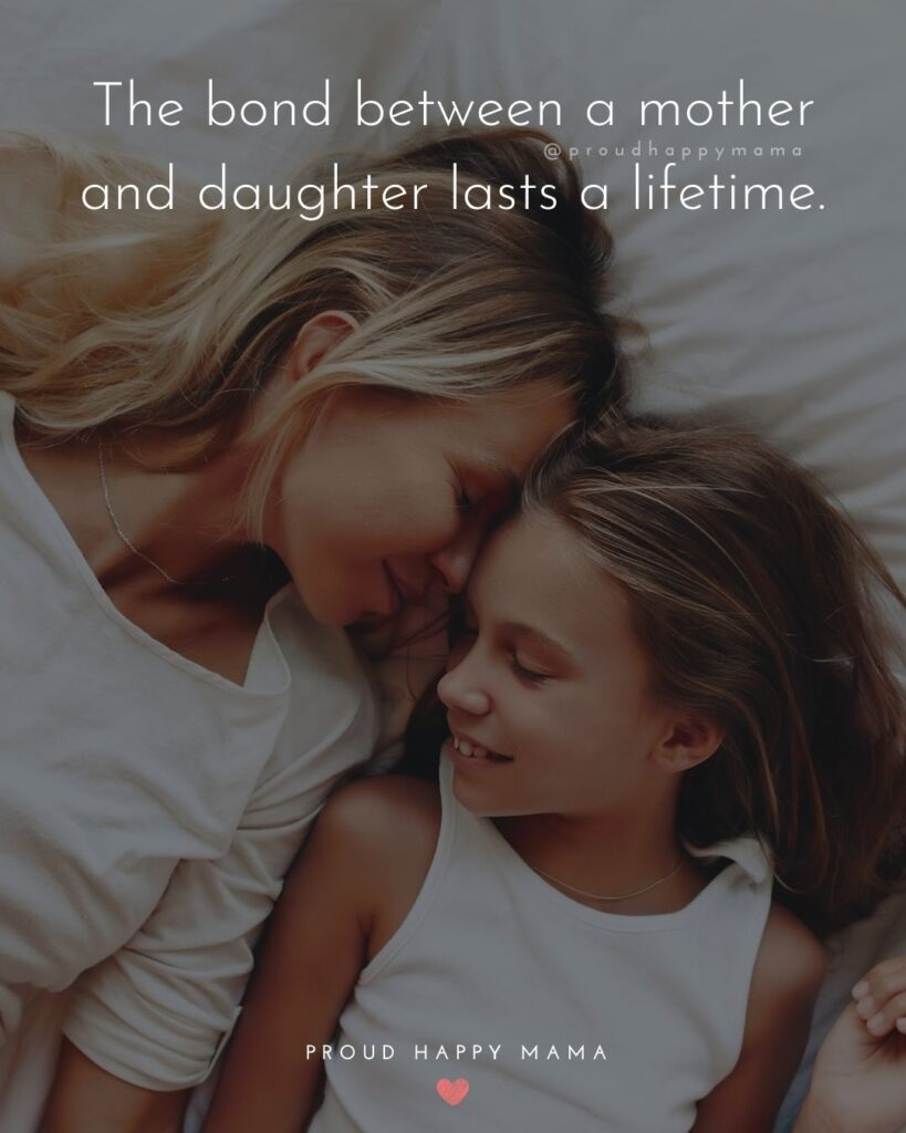 Mother Daughter Quotes - The bond between a mother and daughter lasts a lifetime.
