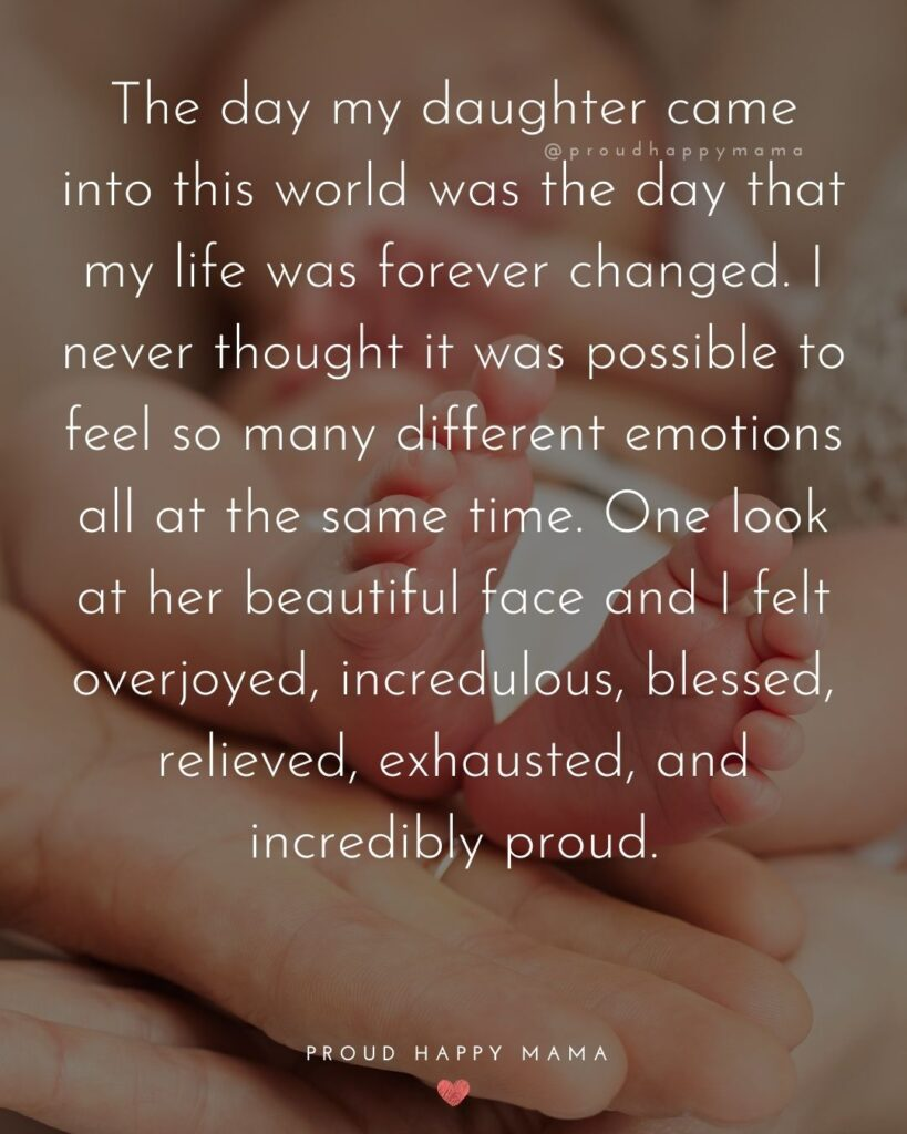 Mother Daughter Quotes - The day my daughter came into this world was the day that my life was forever changed. I never thought it was