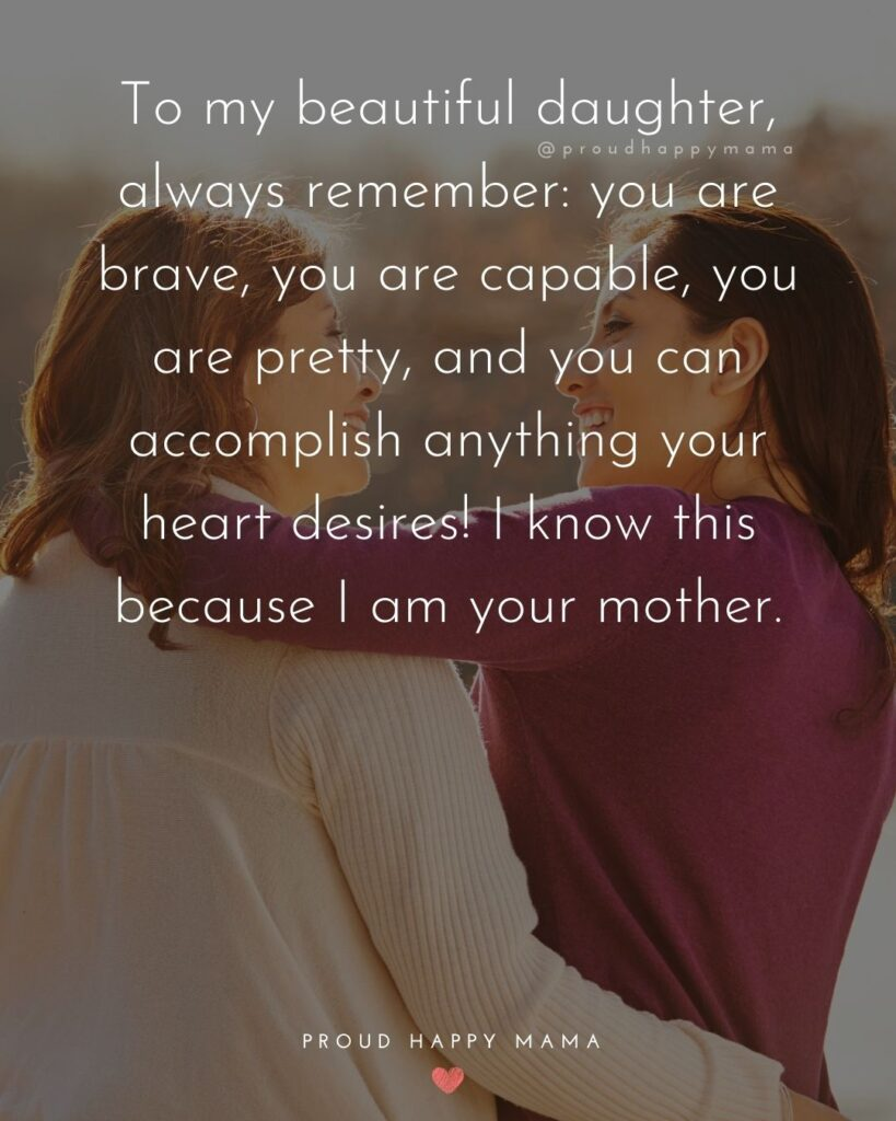 Mother Daughter Quotes - To my beautiful daughter, always remember: you are brave, you are capable, you are pretty, and you can