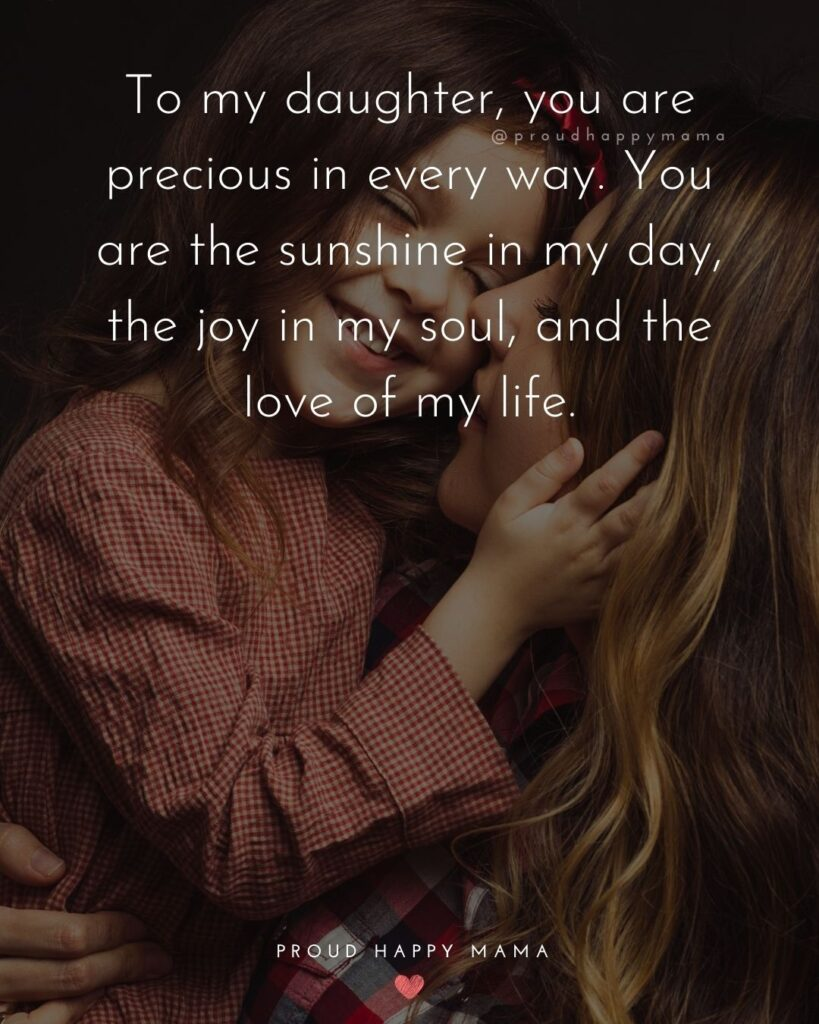 Mother Daughter Quotes - To my daughter, you are precious in every way. You are the sunshine in my day, the joy in my soul, and the love