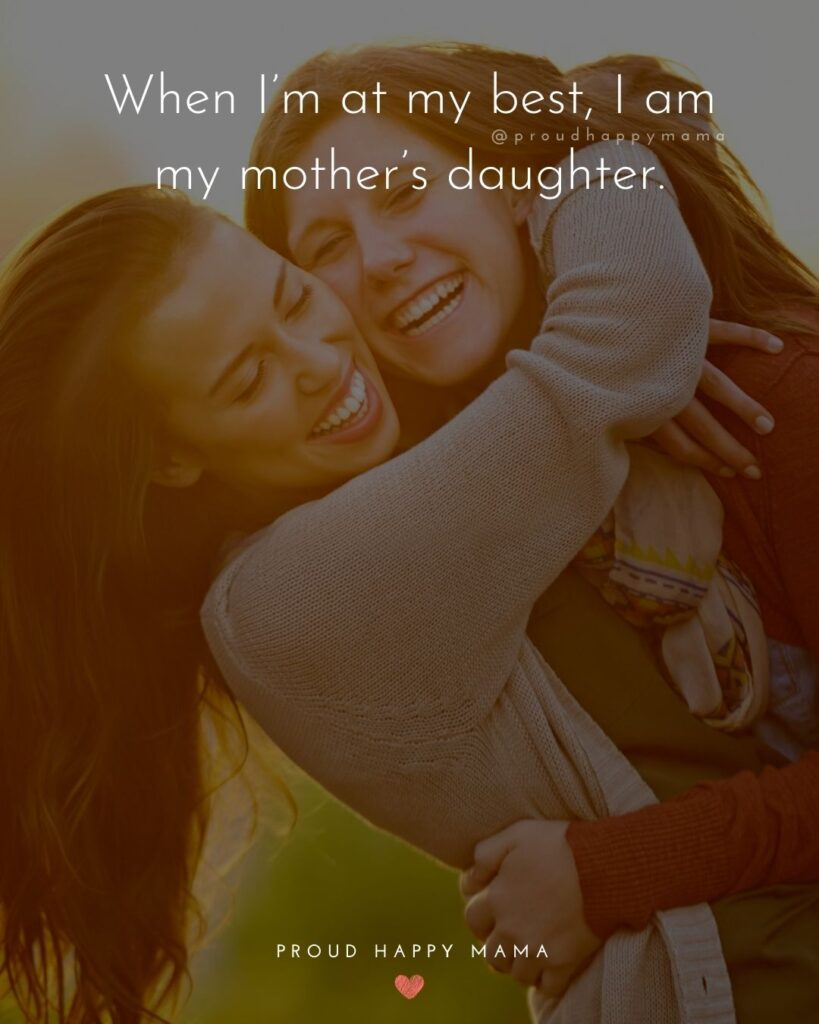Mother Daughter Quotes - When I'm at my best, I am my mother's daughter.