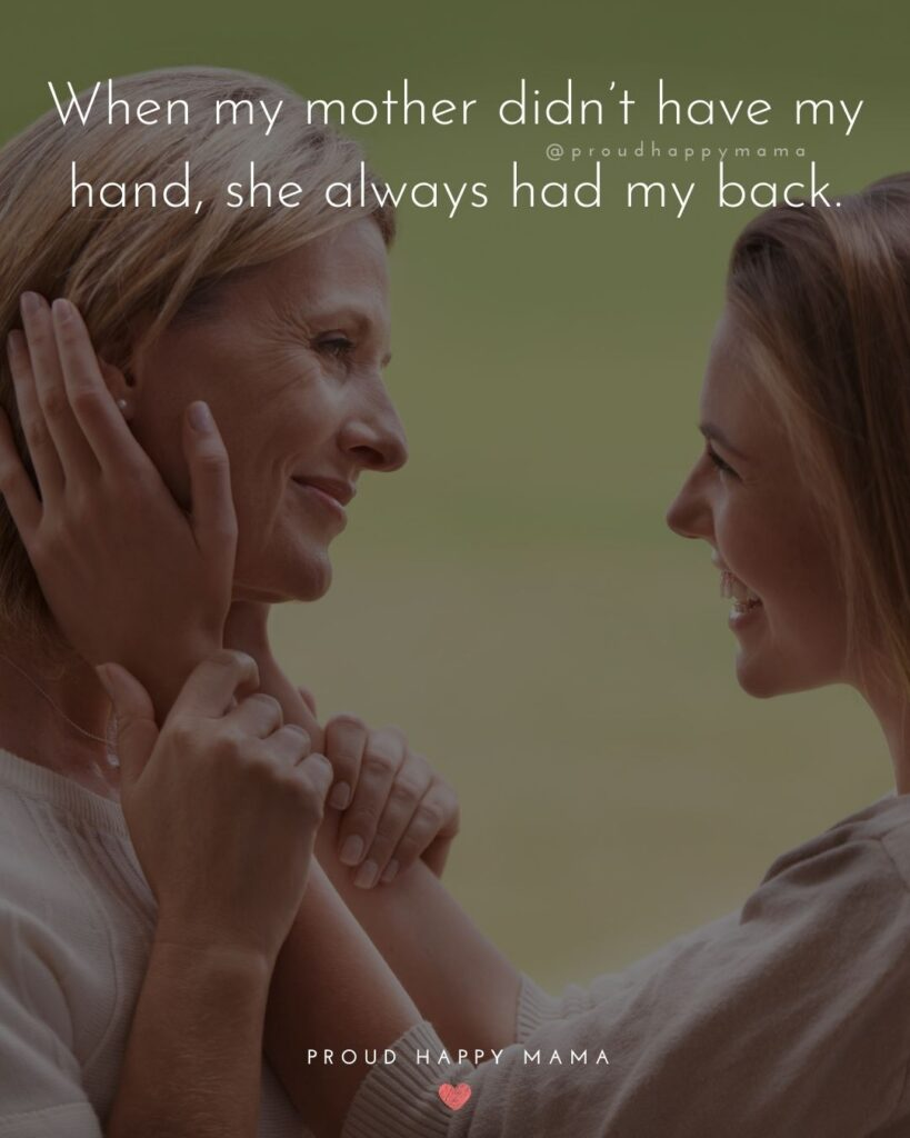 Mother Daughter Quotes - When my mother didn't have my hand, she always had my back.