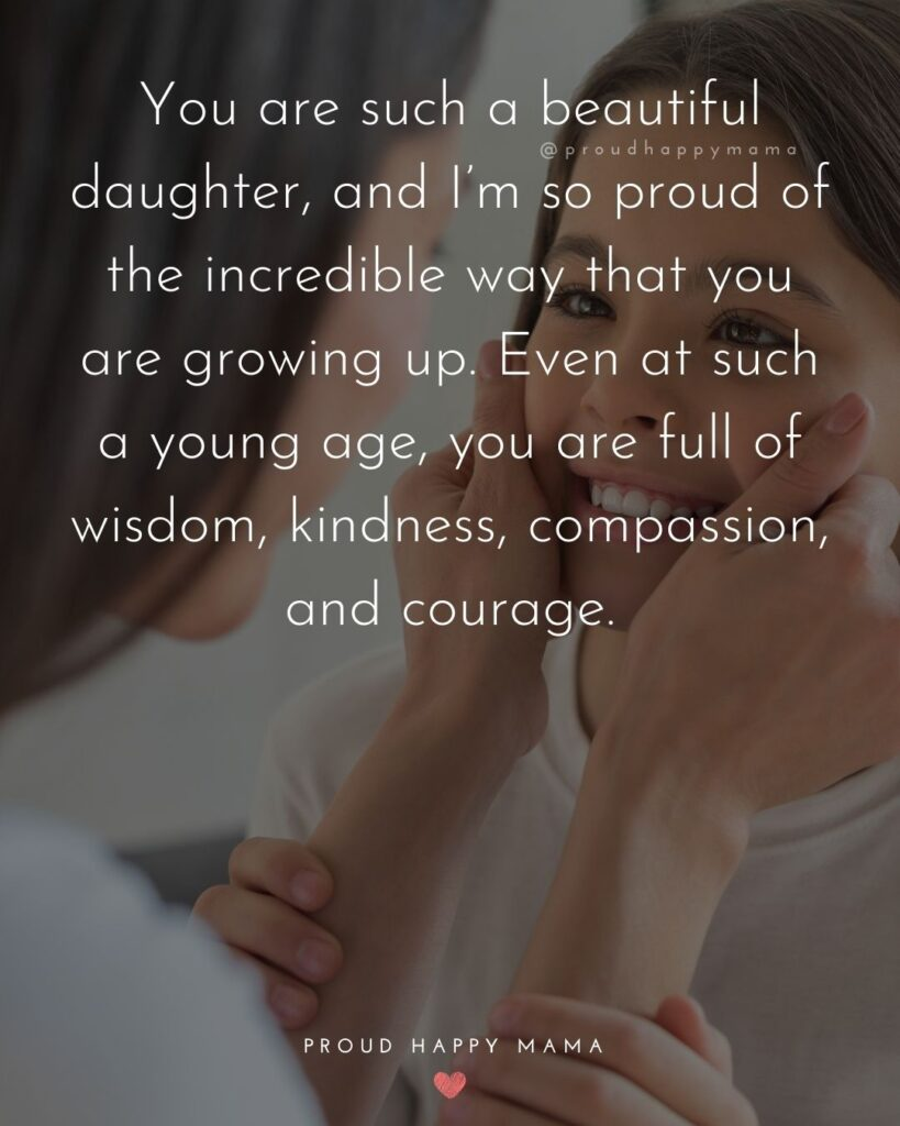 Mother Daughter Quotes - You are such a beautiful daughter, and I'm so proud of the incredible way that you are growing up. Even at such a