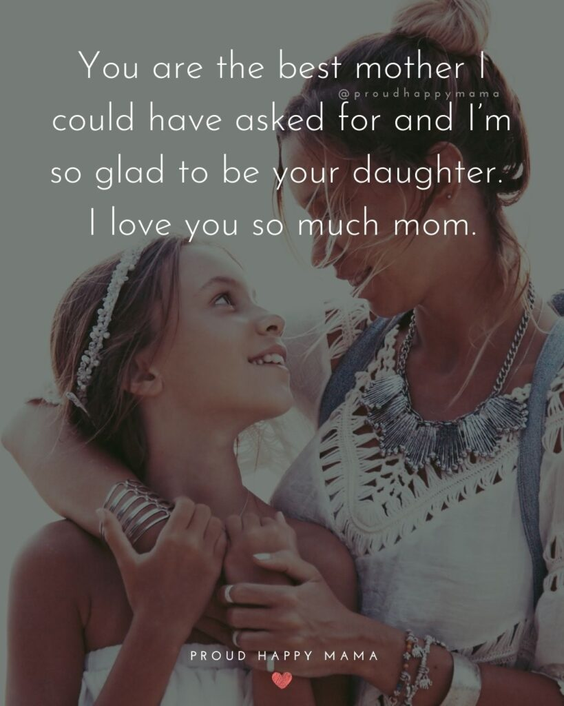 Mother Daughter Quotes - You are the best mother I could have asked for and I'm so glad to be your daughter. I love you so much