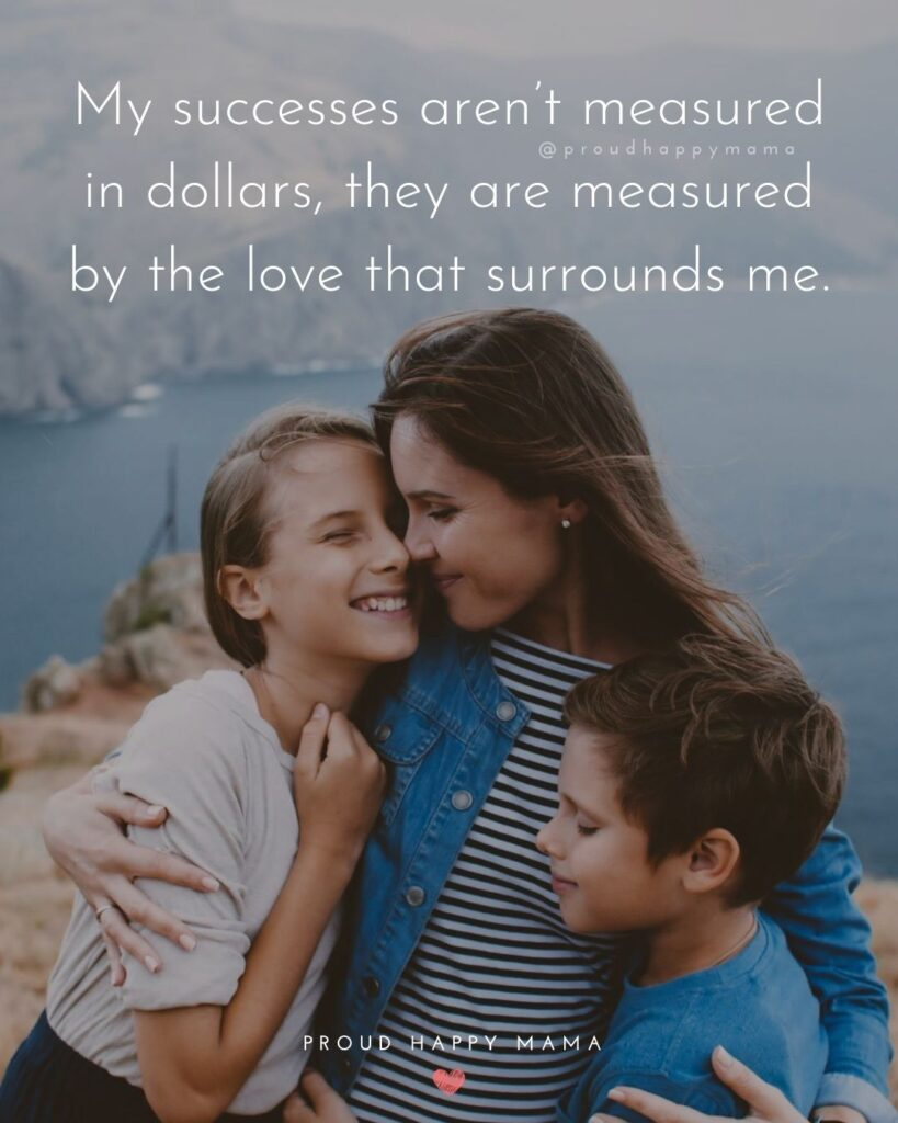 Quotes About Happy Family | My successes aren't measured in dollars, they are measured by the love that surrounds me.