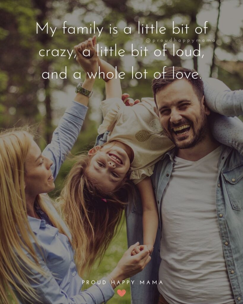Quotes Family | My family is a little bit of crazy, a little bit of loud, and a whole lot of love.