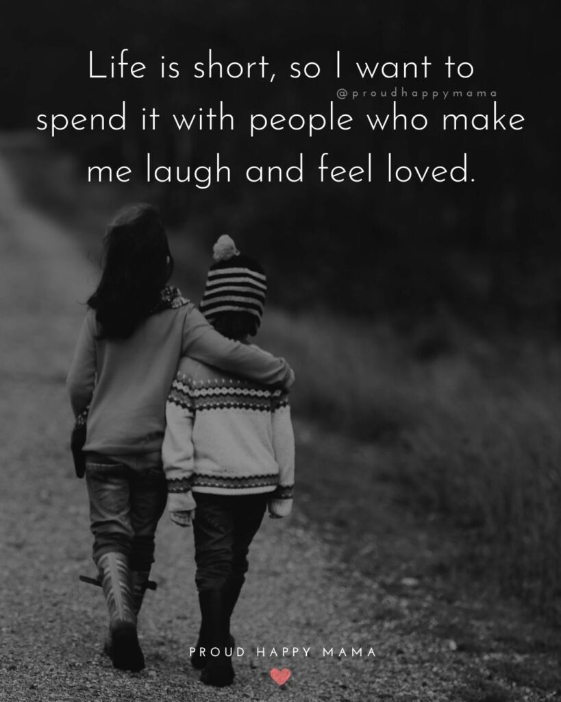 Quotes With Family | Life is short, so I want to spend it with people who make me laugh and feel loved.