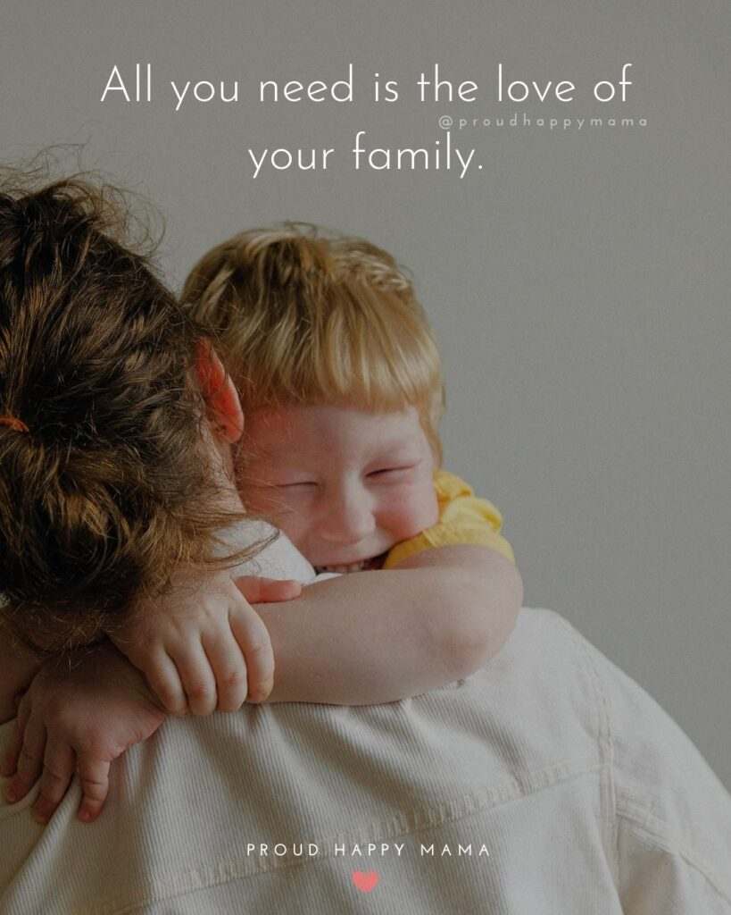 Short Quotes For Family | All you need is the love of your family.