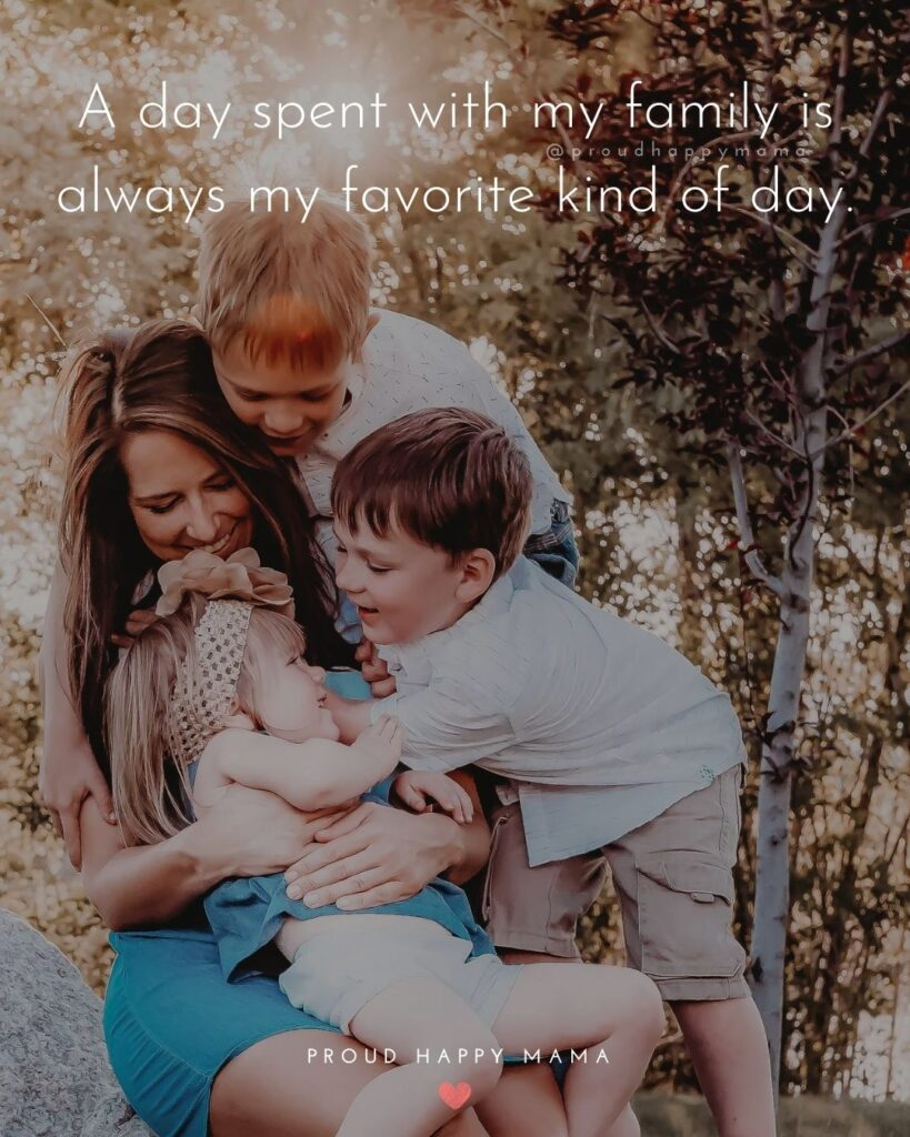 With Family Quotes | A day spent with my family is always my favorite kind of day.