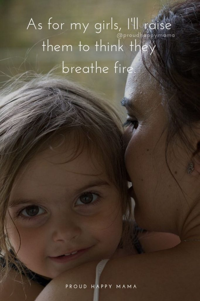 Amazing Daughter Quotes | As for my girls, I'll raise them to think they breathe fire.