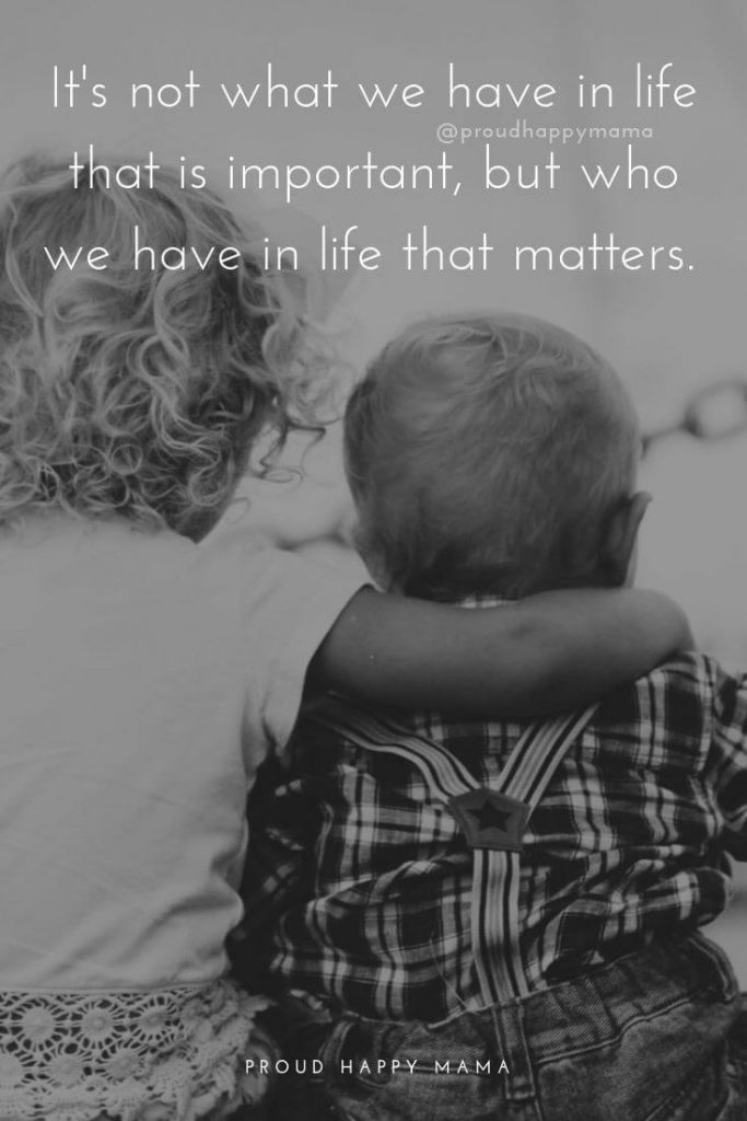 Family Thoughts | It's not what we have in life that is important, but who we have in life that matters.