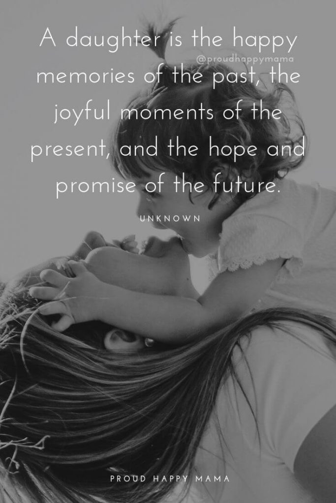 Having A Daughter Quotes | A daughter is the happy memories of the past, the joyful moments of the present, and the hope and promise of the future.