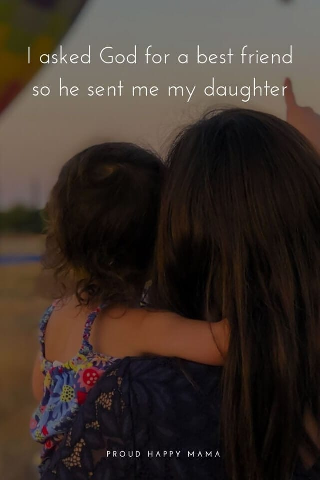 Mother And Daughter Love Quotes | I asked God for a best friend so He sent me my daughter.