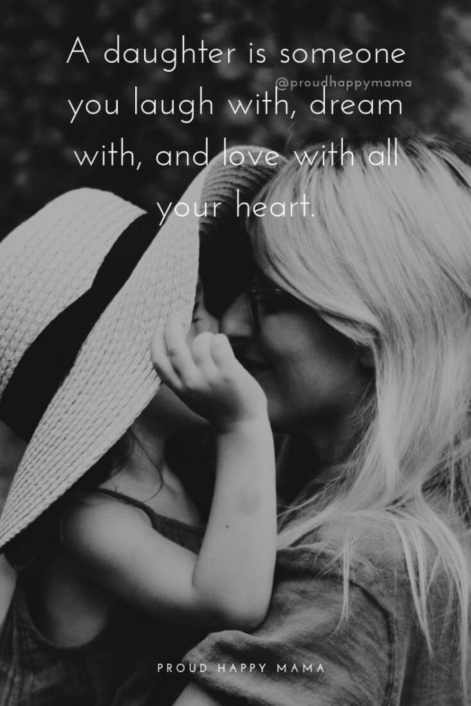 Mother And Daughter Relationship Quotes | A daughter is someone you laugh with, dream with, and love with all your heart.