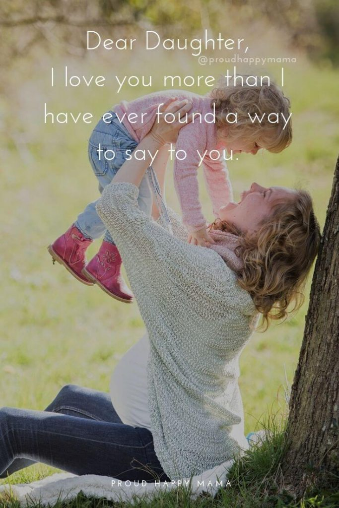 Mother And Daughter Sayings | Dear Daughter, I love you more that I have every found a way to say to you.