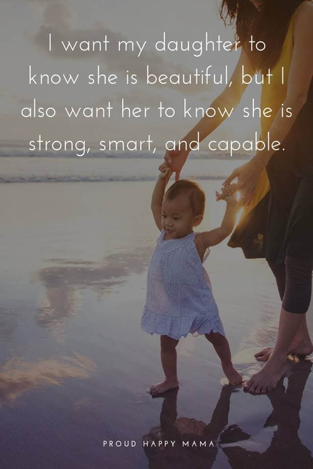 Mother Daughter Quotes Sayings | I want my daughter to know she is beautiful, but I also want her to know she is strong, smart, and capable.