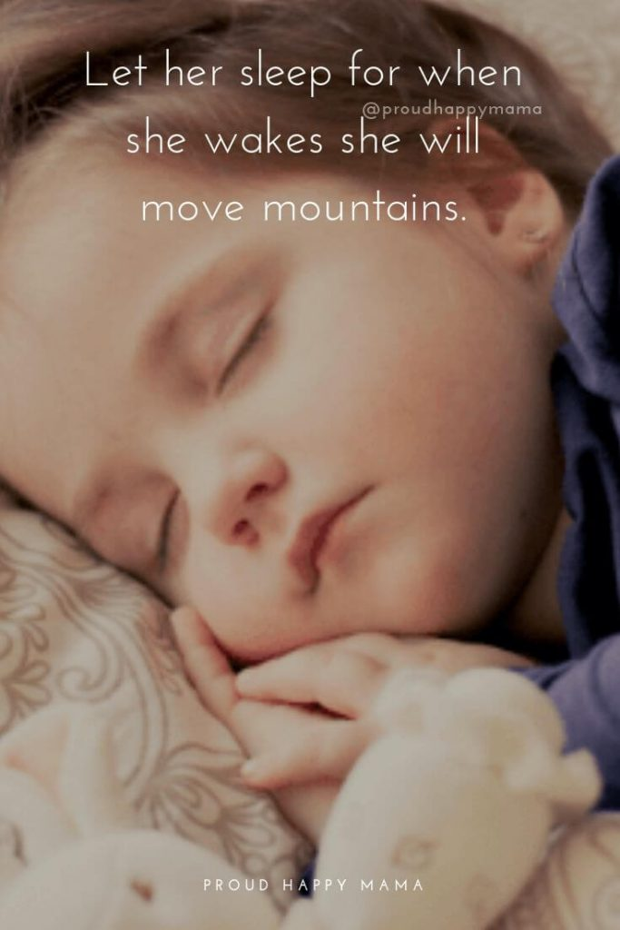 My Beautiful Daughter Quotes | Let her sleep for when she wakes she will move mountains.
