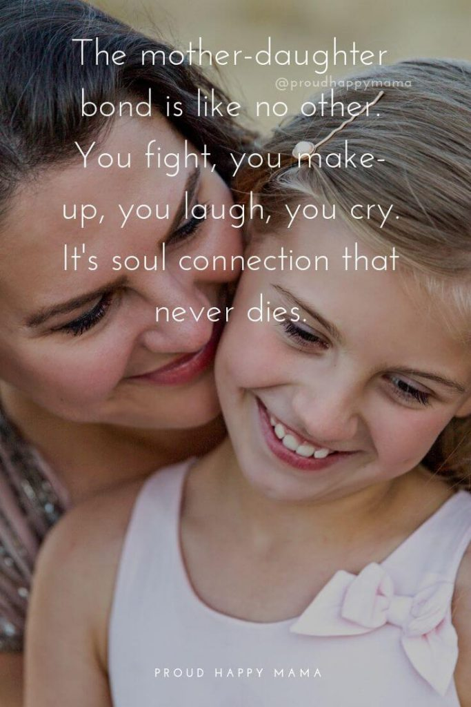 My Daughter Is My Best Friend Quotes | The mother-daughter bond is like no other. You fight, you make-up, you laugh, you cry. It's soul connection that never dies.