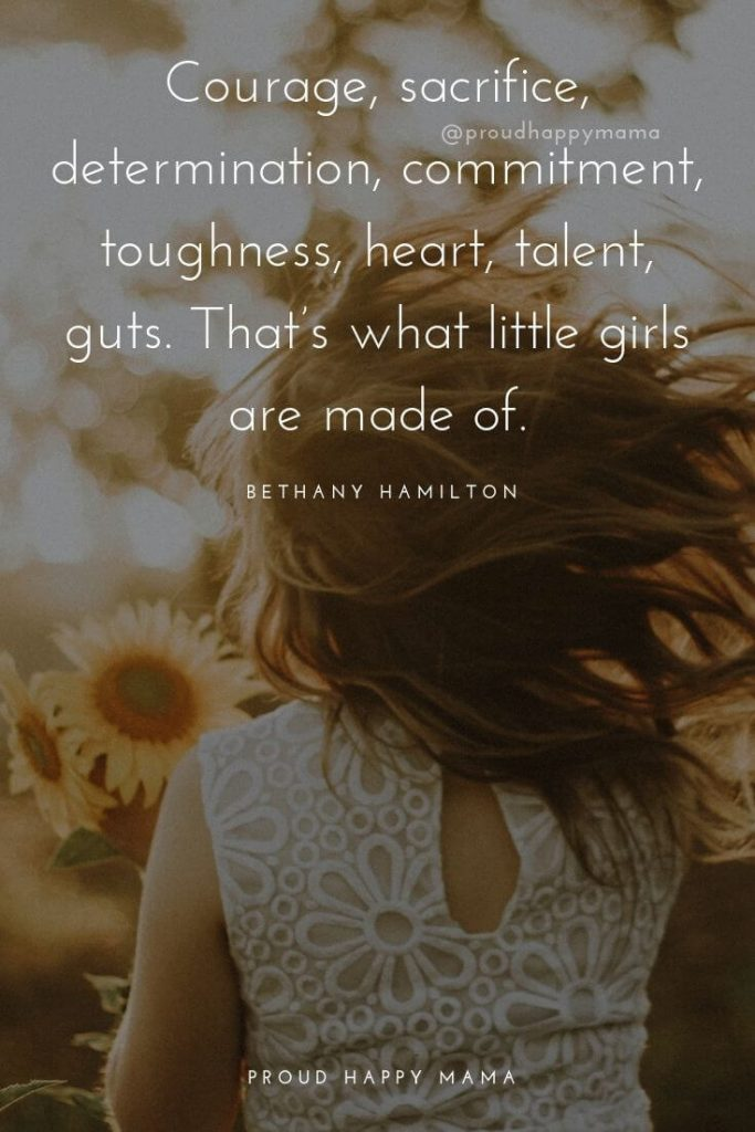 Quotes For Your Daughter | Courage, sacrifice, determination, commitment, toughness, heart, talent, guts. That's what little girls are made of.