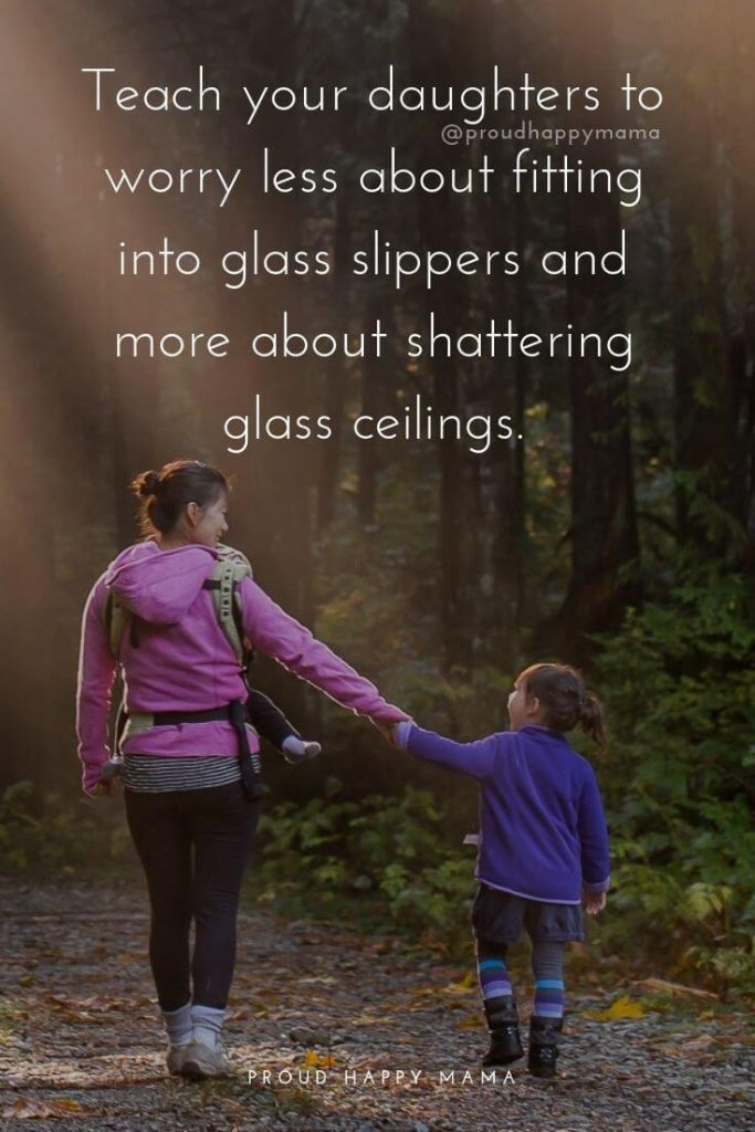 Relationship Between Mother And Daughter Quotes | Teach your daughters to worry less about fitting into glass slippers and more about shattering glass ceilings.
