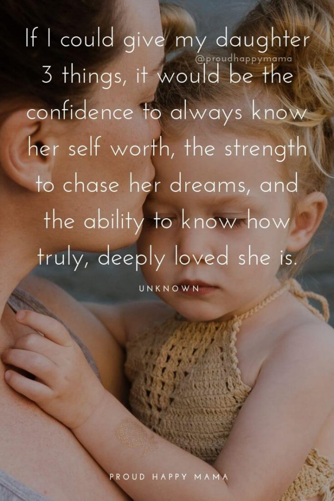 To My Daughter Quotes | If I could give my daughter 3 things, it would be the confidence to always know her self worth, the strength to chase her dreams, and the ability to know how truly, deeply loved she is.