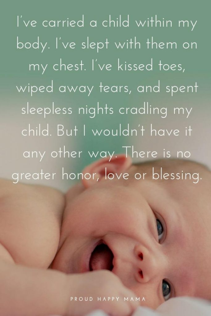Beautiful Children Quotes | 'I've carried a child within my body. I've slept with them on my chest. I've kissed toes, wiped away tears, and spent sleepless nights cradling my child. But I wouldn't have it any other way. There is no greater honor, love or blessing.'