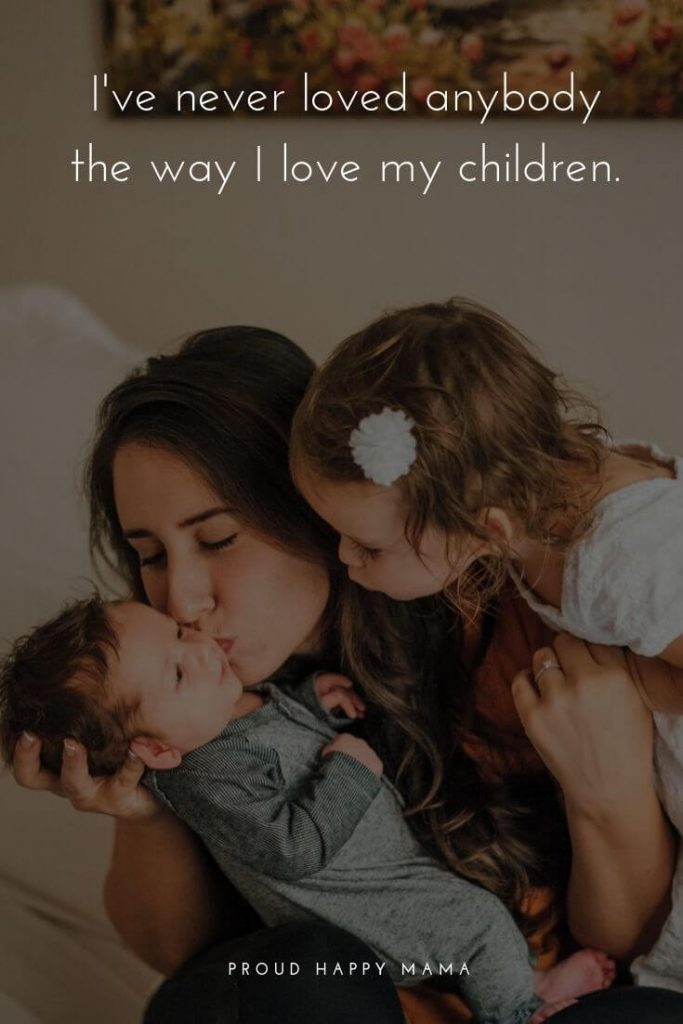 Children's Day Quotes | I've never loved anybody the way I love my children.