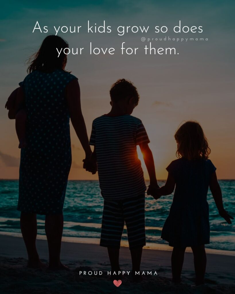 I Love My Kids Quotes - As your kids grow so does your love for them.'