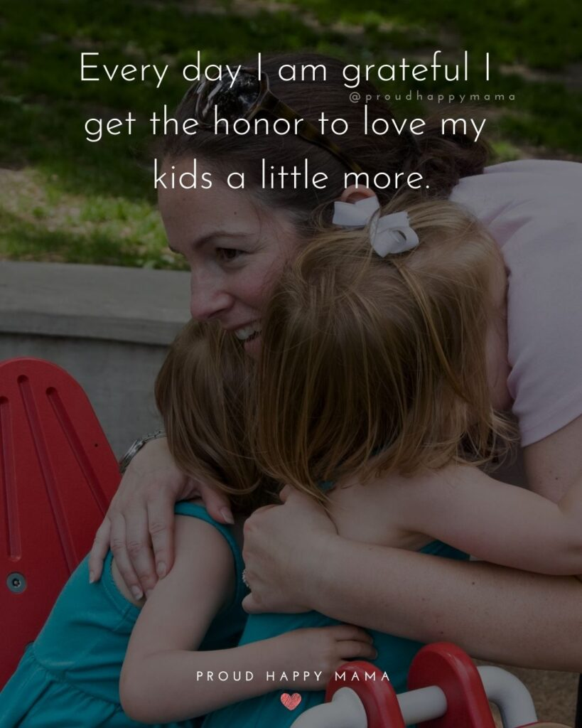 I Love My Kids Quotes - Every day I am grateful I get the honor to love my kids a little more.'
