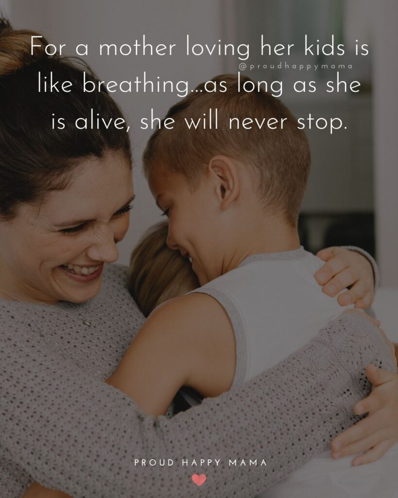 I Love My Kids Quotes - For a mother loving her kids is like breathing…as long as she is alive, she will never stop.'