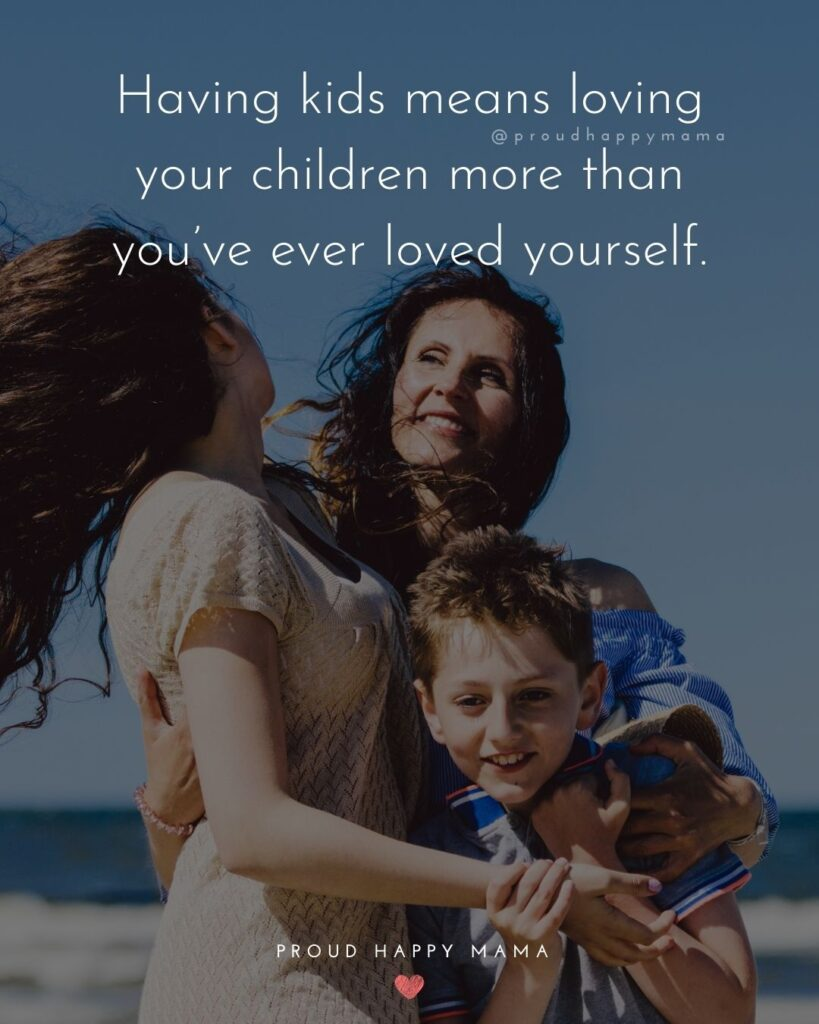 I Love My Kids Quotes - Having kids means loving your children more than you've ever loved yourself.'