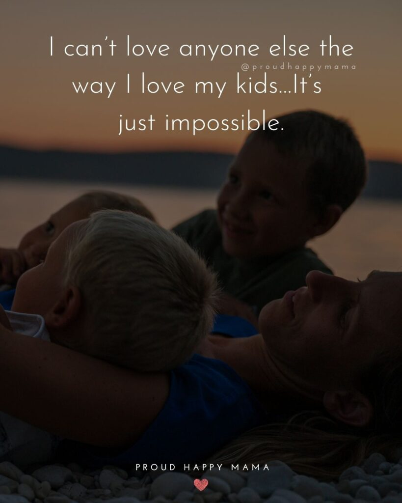 I Love My Kids Quotes - I can't love anyone else the way I love my kids…It's just impossible.'
