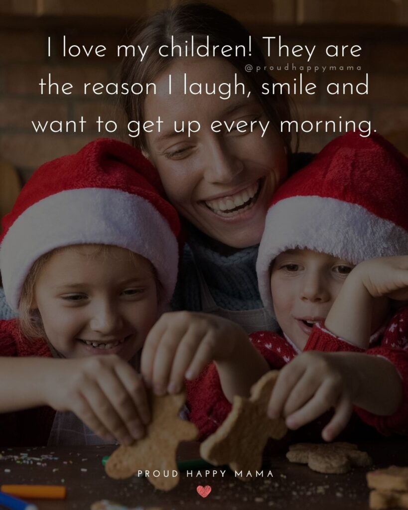 I Love My Kids Quotes - I love my children! They are the reason I laugh, smile and want to get up every morning.'