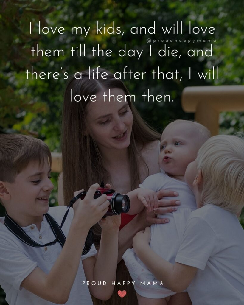 I Love My Kids Quotes - I love my kids, and will love them till the day I die, and there's a life after that, I will love them then.'