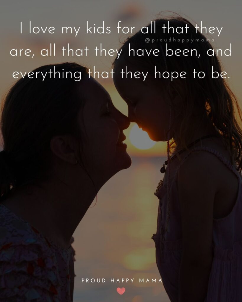 I Love My Kids Quotes - I love my kids for all that they are, all that they have been, and everything that they hope to be.'