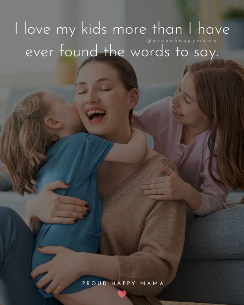 I Love My Kids Quotes - I love my kids more than I have ever found the words to say.'