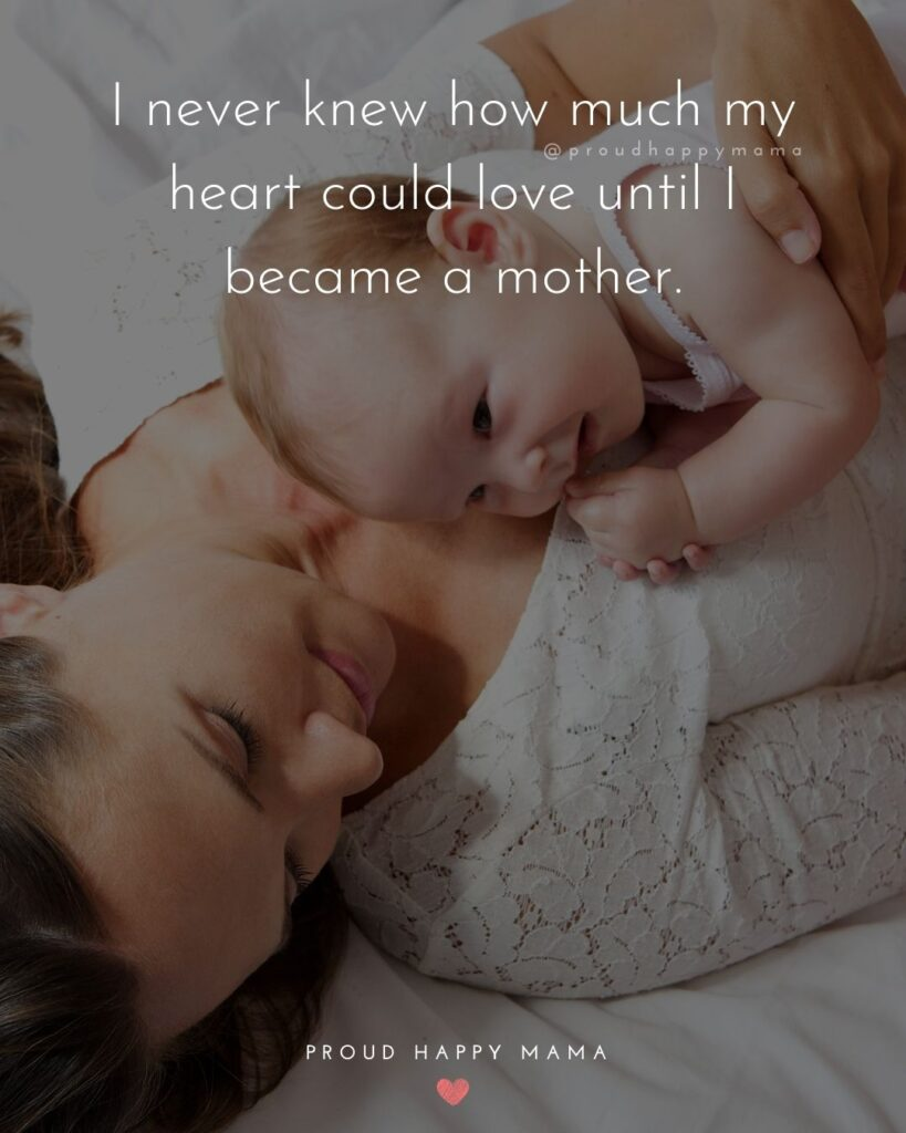 I Love My Kids Quotes - I never knew how much my heart could love until I became a mother.'