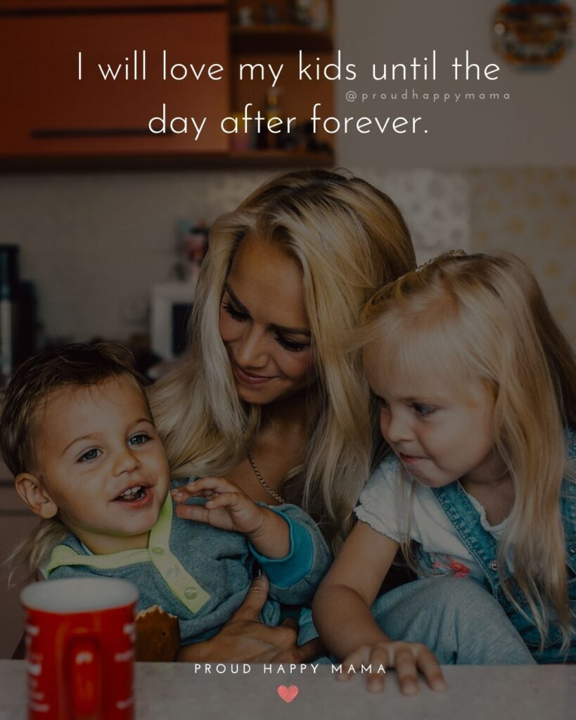 I Love My Kids Quotes - I will love my kids until the day after forever.'