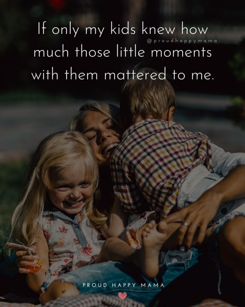 I Love My Kids Quotes - If only my kids knew how much those little moments with them mattered to me.'