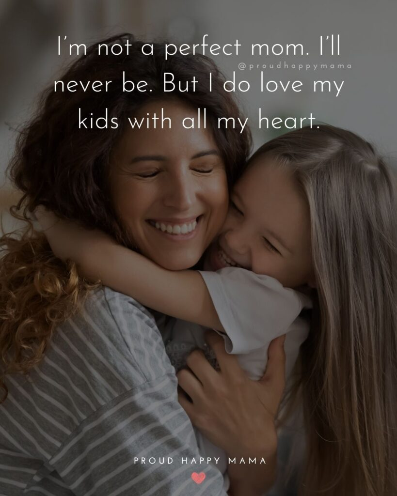 I Love My Kids Quotes - I'm not a perfect mom. I'll never be. But I do love my kids with all my heart.'