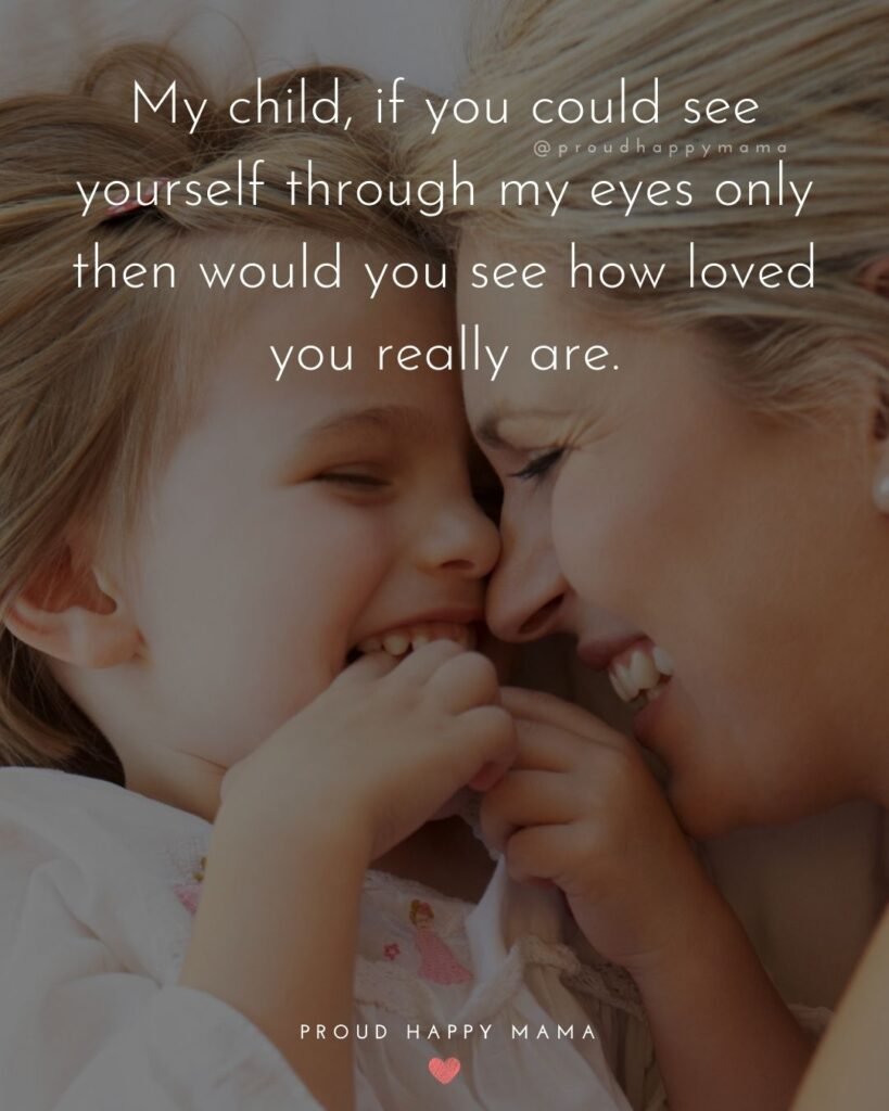 I Love My Kids Quotes - My child, if you could see yourself through my eyes only then would you see how loved you really