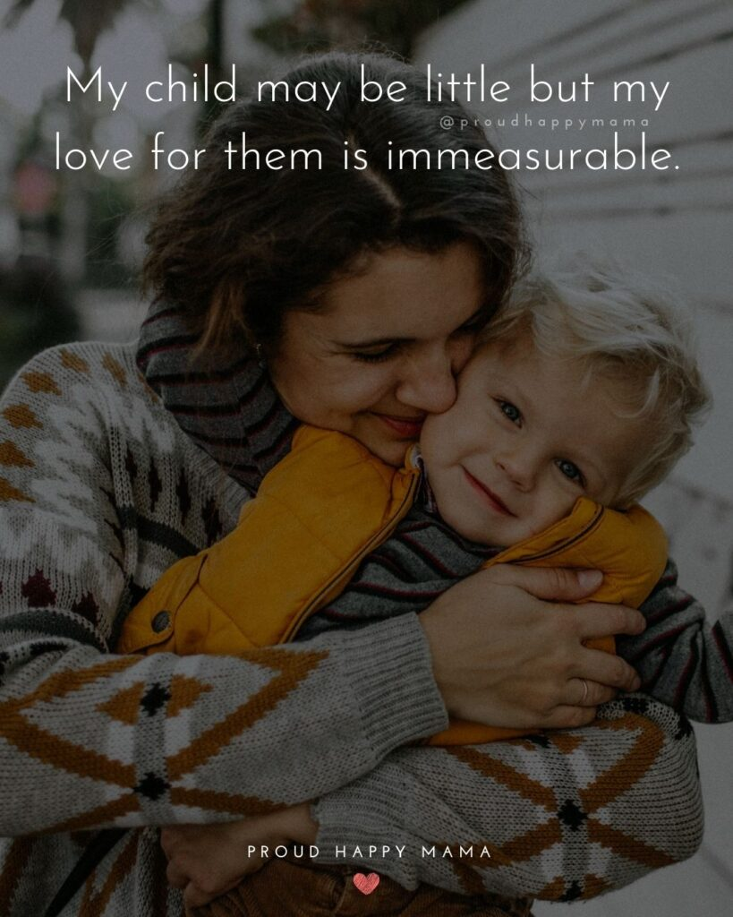I Love My Kids Quotes - My child may be little but my love for them is immeasurable.'