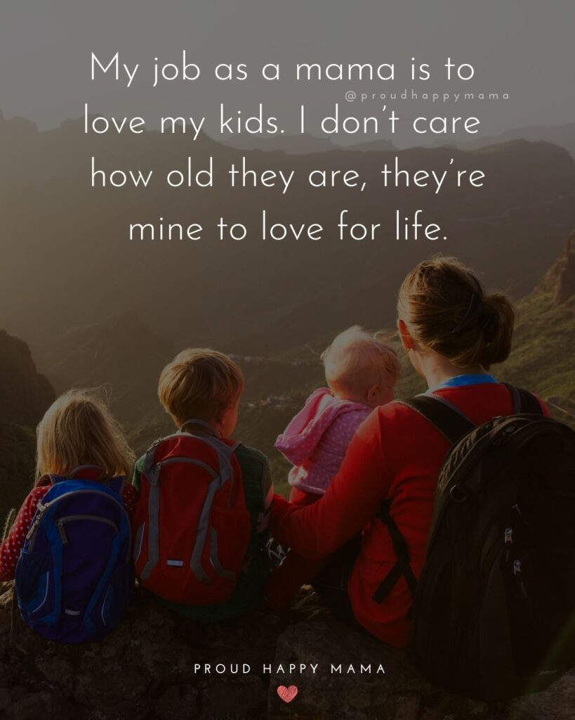 I Love My Kids Quotes - My job as a mama is to love my kids. I don't care how old they are, they're mine to love for life.'