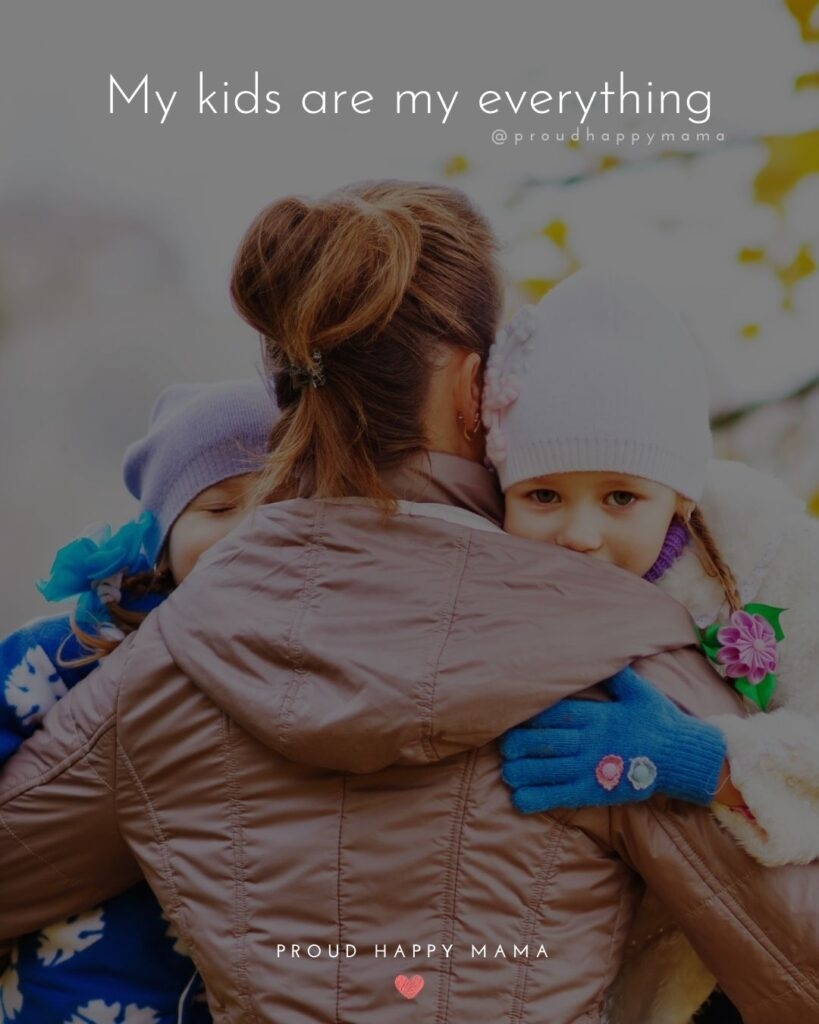 I Love My Kids Quotes - My kids are my everything.'