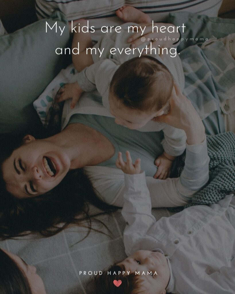 I Love My Kids Quotes - My kids are my heart and my everything.'