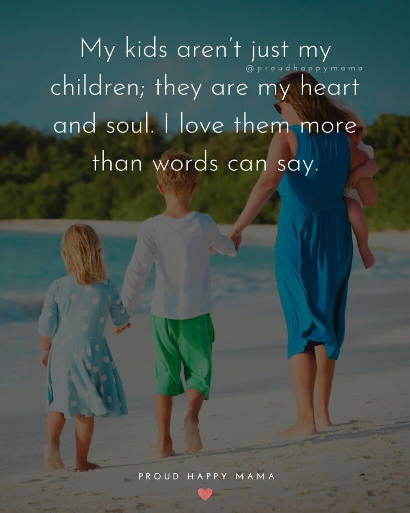 I Love My Kids Quotes - My kids aren't just my children; they are my heart and soul. I love them more than words can say.'