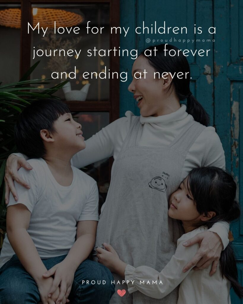 I Love My Kids Quotes - My love for my children is a journey starting at forever and ending at never.'