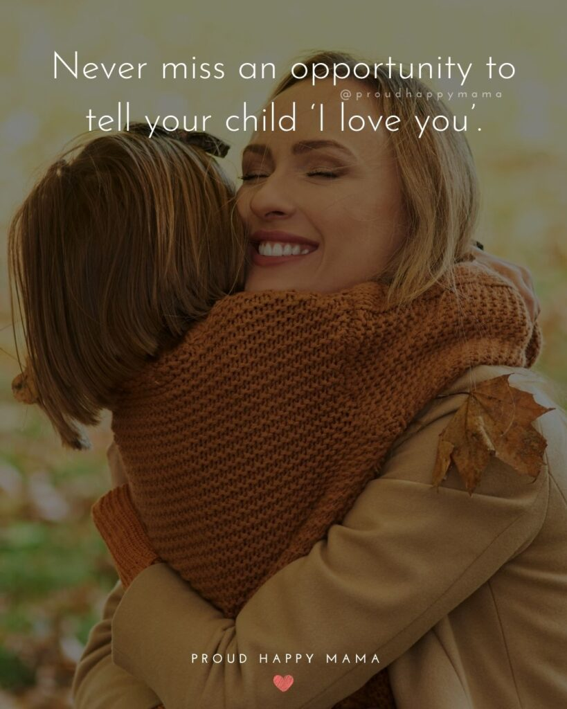 I Love My Kids Quotes - Never miss an opportunity to tell your child 'I love you'.'