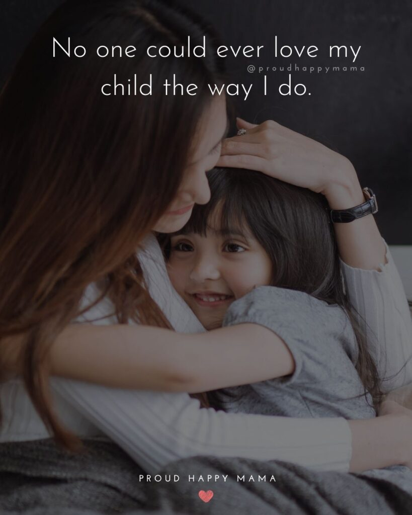 I Love My Kids Quotes - No one could ever love my child the way I do.'